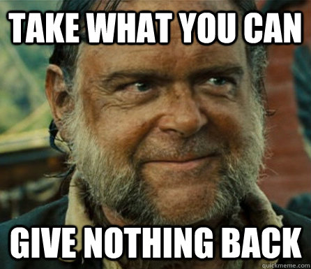 """Take what you can! – Give nothing back!"" (citation: Jack Sparrow and Mr Gibbs)"